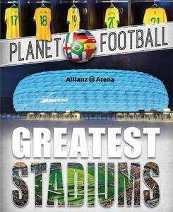 Planet Football: Greatest Stadiums - Clive Gifford - cover