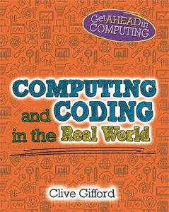 Get Ahead in Computing: Computing and Coding in the Real World - Clive Gifford - cover
