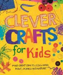 Clever Crafts For Kids - Annalees Lim - cover