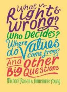 What is Right and Wrong? Who Decides? Where Do Values Come From? And Other Big Questions - Michael Rosen,Annemarie Young - cover