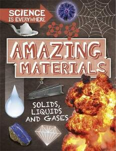 Science is Everywhere: Amazing Materials: Solids, liquids and gases - Rob Colson - cover