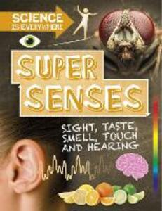 Science is Everywhere: Super Senses: Sight, taste, smell, touch and hearing - Rob Colson - cover