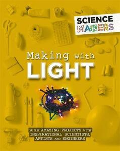 Science Makers: Making with Light - Anna Claybourne - cover