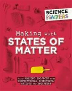 Science Makers: Making with States of Matter - Anna Claybourne - cover