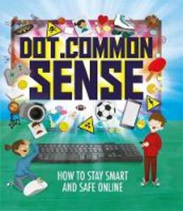 Dot.Common Sense: How to stay smart and safe online - Ben Hubbard - cover