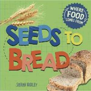 Where Food Comes From: Seeds to Bread - Sarah Ridley - cover