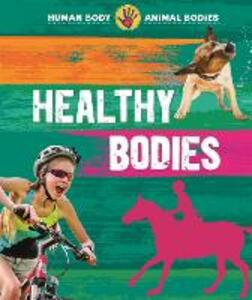 Human Body, Animal Bodies: Healthy Bodies - Izzi Howell - cover