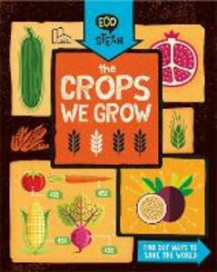 Eco STEAM: The Crops We Grow - Georgia Amson-Bradshaw - cover