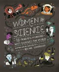 Women in Science: 50 Fearless Pioneers Who Changed the World - Rachel Ignotofsky - cover