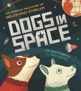 Dogs in Space: The Amazing True Story of Belka and Strelka - Victoria Southgate - cover