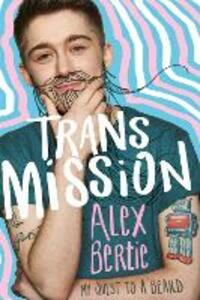 Trans Mission: My Quest to a Beard - Alex Bertie - cover