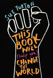 This Book Will (Help You) Change the World - Sue Turton - cover