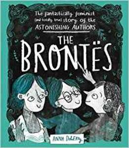 The Brontes: The Fantastically Feminist (and Totally True) Story of the Astonishing Authors - Anna Doherty - cover