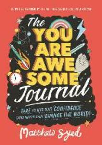The You Are Awesome Journal: Dare to find your confidence (and maybe even change the world). Activities inspired by the no. 1 bestseller You Are Awesome - Matthew Syed - cover