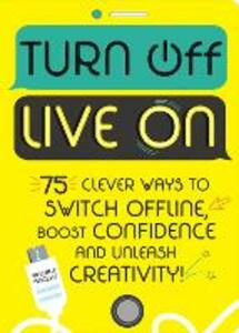 Turn Off, Live On: 75 clever ways to switch offline, boost your confidence and unleash your creativity! - Vincent Vincent - cover
