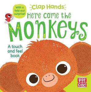 Clap Hands: Here Come the Monkeys: A touch-and-feel board book with a fold-out surprise - Pat-a-Cake - cover