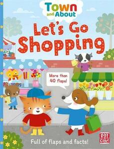 Town and About: Let's Go Shopping: A board book filled with flaps and facts - Pat-a-Cake,Mandy Archer - cover