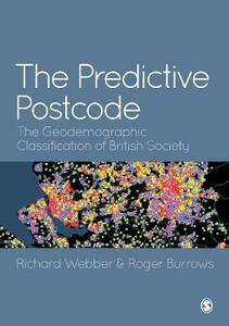The Predictive Postcode: The Geodemographic Classification of British Society - Richard Webber,Roger Burrows - cover