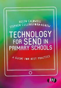 Technology for SEND in Primary Schools: A guide for best practice - Helen Caldwell,Steve Cullingford-Agnew - cover