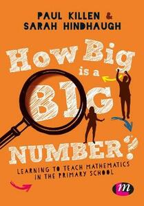 How Big is a Big Number?: Learning to teach mathematics in the primary school - Paul Killen,Sarah Hindhaugh - cover