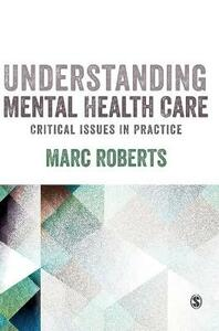 Understanding Mental Health Care: Critical Issues in Practice - Marc Roberts - cover
