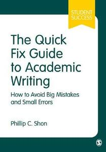 The Quick Fix Guide to Academic Writing: How to Avoid Big Mistakes and Small Errors - Phillip C. Shon - cover