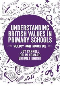Understanding British Values in Primary Schools: Policy and practice - Joy Carroll,Colin Howard,Bridget Knight - cover