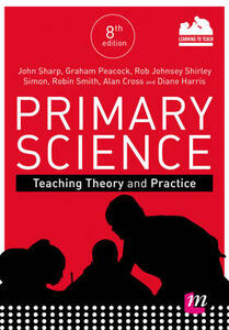 Primary Science: Teaching Theory and Practice - John Sharp,Graham A. Peacock,Rob Johnsey - cover