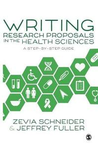 Writing Research Proposals in the Health Sciences: A Step-by-step Guide - Zevia Schneider,Jeffrey Fuller - cover