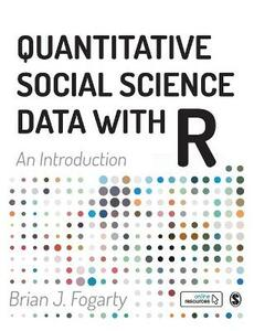 Quantitative Social Science Data with R: An Introduction - Brian J Fogarty - cover
