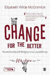 Change for the Better: Personal development through practical psychotherapy - Elizabeth Wilde McCormick - cover