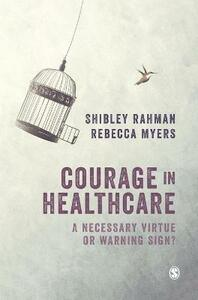 Courage in Healthcare: A Necessary Virtue or Warning Sign? - Shibley Rahman,Rebecca Myers - cover
