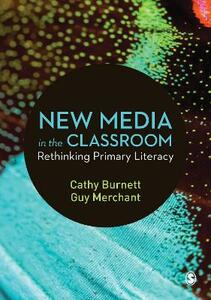 New Media in the Classroom: Rethinking Primary Literacy - Cathy Burnett,Guy Merchant - cover