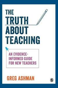 The Truth about Teaching: An evidence-informed guide for new teachers - Greg Ashman - cover