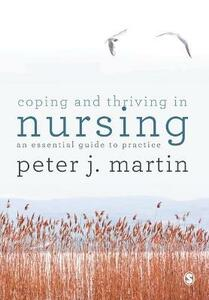 Coping and Thriving in Nursing: An Essential Guide to Practice - Peter Martin - cover