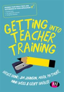 Getting into Teacher Training: Passing your Skills Tests and succeeding in your application - Bruce Bond,Jim Johnson,Mark Patmore - cover