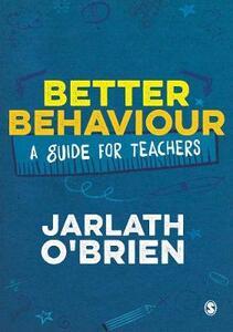 Better Behaviour: A Guide for Teachers - Jarlath O'Brien - cover