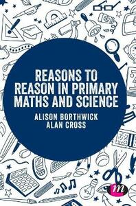 Reasons to Reason in Primary Maths and Science - Alison Borthwick,Alan Cross - cover