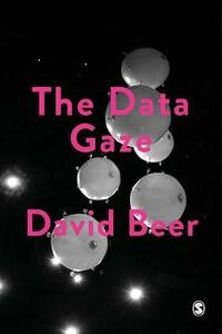 The Data Gaze: Capitalism, Power and Perception - David Beer - cover