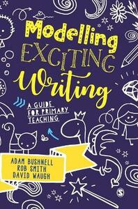 Modelling Exciting Writing: A guide for primary teaching - Adam Bushnell,Rob Smith,David Waugh - cover