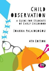 Child Observation: A Guide for Students of Early Childhood - Ioanna Palaiologou - cover