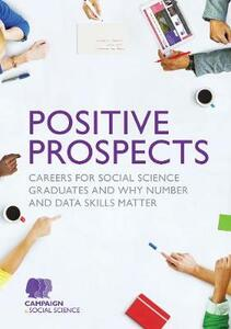 Positive Prospects: Careers for social science graduates and why number and data skills matter - Campaign for Social Science - cover