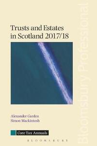 Trusts and Estates in Scotland 2017/18 - Alexander Garden,Simon Mackintosh - cover