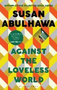 Libro in inglese Against the Loveless World: Winner of the Palestine Book Award Susan Abulhawa