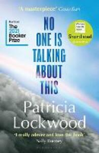 Libro in inglese No One Is Talking About This: Longlisted for the Booker Prize 2021, Shortlisted for the Women's Prize for Fiction 2021 Patricia Lockwood