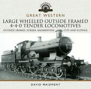 Great Western Large Wheeled Outside Framed 4-4-0 Tender Locomotives: Atbara, Badminton, City and Flower Classes - David Maidment - cover