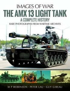 The Amx 13 Light Tank: A Complete History - M. P. Robinson,Peter Lau,Guy Gibeau - cover
