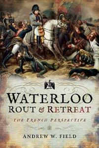 Waterloo: Rout and Retreat - Andrew W. Field - cover
