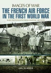 The French Air Force in the First World War - Ian Sumner - cover