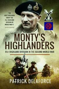Monty's Highlanders: 51st Highland Division in the Second World War - Patrick Delaforce - cover